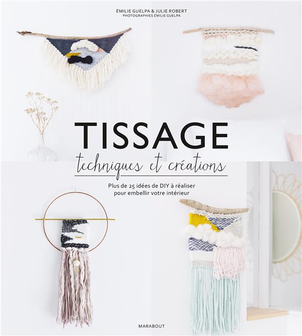 TISSAGE : TECHNIQUES ET CREATIONS Robert Julie Marabout